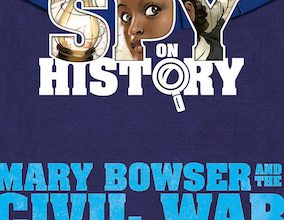Photo of BOOK REVIEW: 'Spy on History: Mary Bowser and the Civil War Spy Ring' by Enigma Alberti & Tony Cliff