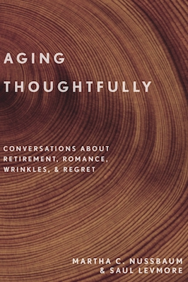 """Photo of BOOK REVIEW: """"Aging Thoughtfully: Conversations about Retirement, Romance, Wrinkles & Regret"""" by Martha C. Nussbaum and Saul Levmore"""