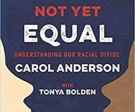 Photo of BOOK REVIEW: 'We Are Not Yet Equal: Understanding Our Racial Divide' by Carol Anderson with Tonya Bolden, foreword by Nic Stone