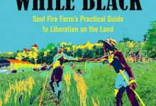 Photo of BOOK REVIEW: 'Farming While Black: Soul Fire Farm's Practical Guide to Liberation on the Land' by Leah Penniman, Foreword by Karen Washington