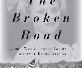Photo of BOOK REVIEW: 'The Broken Road: George Wallace and a Daughter's Journey to Reconciliation' by Peggy Wallace Kennedy with Justice H. Mark Kennedy