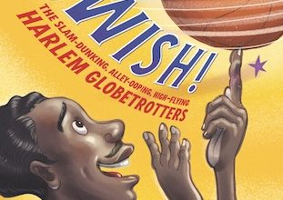 Photo of BOOK REVIEW: 'Swish! The Slam-Dunking, Alley-Ooping, High-Flying Harlem Globetrotters' by Suzanne Slade, illustrated by Don Tate