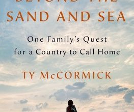 Photo of BOOK REVIEW: 'Beyond the Sand and Sea: One Family's Quest for a Country to Call Home' by Ty McCormick
