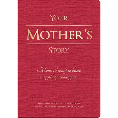 """Stories only your mother can share about her life can be recorded by her in """"Your Mother's Story,"""" a book that asks """"Mom, I Want to Know Everything About You"""" that she can fill in at her own time and pace that becomes a keepsake for generations."""