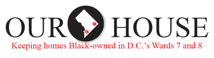 Our House: Keeping Homes Black-Owned in D.C.'s Ward 7 and 8
